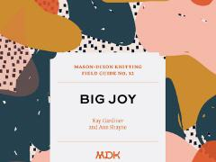 Mason Dixon Knitting Field Guide no.12 - BIG JOY