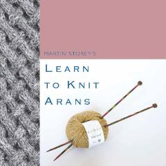 Learn to Knit Arans - Martin Storey |  Knit Rowan